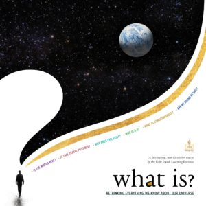 What Is? Rethinking Everything We Know About The Universe